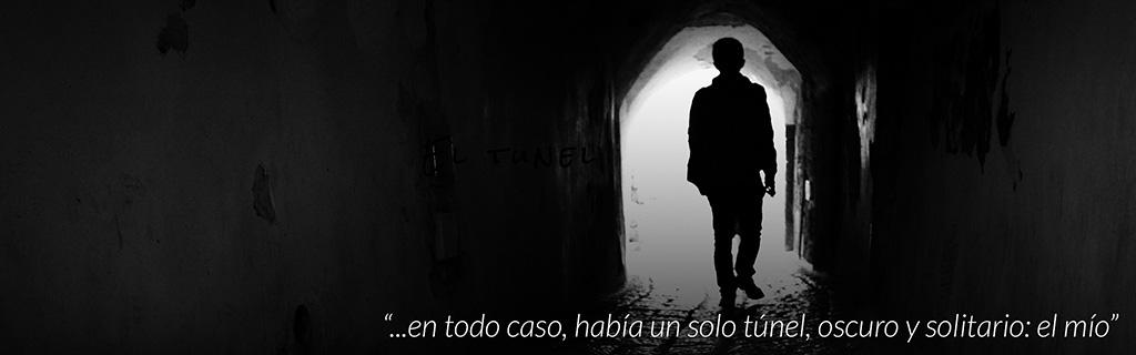 ...en todo caso, había un solo túnel, oscuro y solitario: el mío.