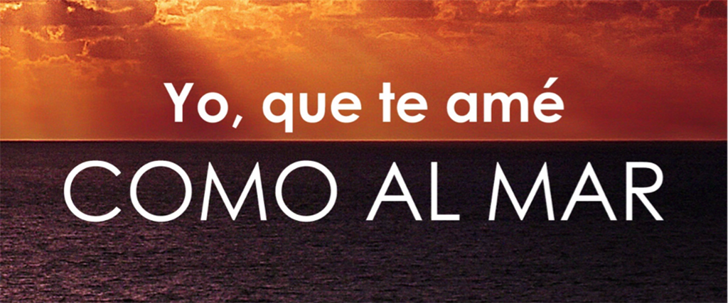 Yo, que te amé como al mar